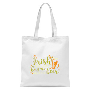 Irish You Would Buy Me Another Beer Tote Bag - White