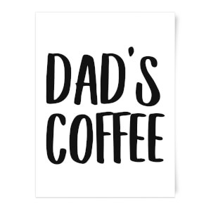 Dad's Coffee Art Print
