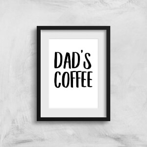 Dad's Coffee Art Print