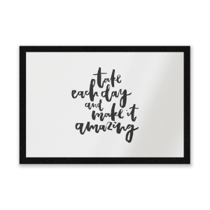 Take Each Day And Make It Amazing Entrance Mat