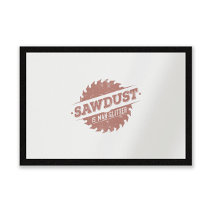 Sawdust Is Man Glitter Entrance Mat