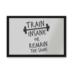 Train Insane Or Remain The Same Entrance Mat