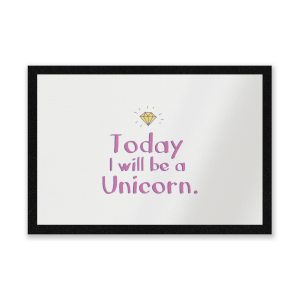 Today I Will Be A Unicorn Entrance Mat