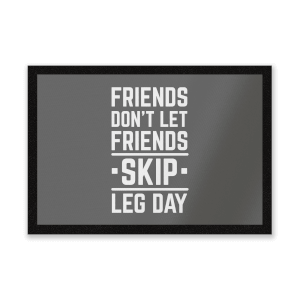 Friends Don't Let Friends Skip Leg Day Entrance Mat