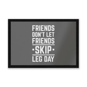 Friends Don't Let Friends Skip Leg Day Entrance Mat