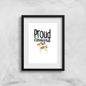 Proud Chuiahua Mum Art Print