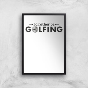 Id Rather Be Golfing Art Print
