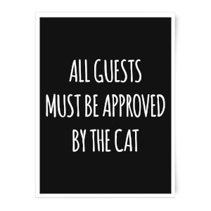 All Guests Must Be Approved By The Cat Art Print