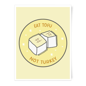Eat Tofu Not Turkey Art Print