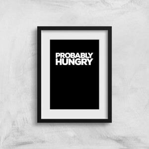 Probably Hungry Art Print