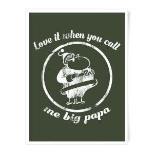 Love It When You Call Me Big Papa Art Print