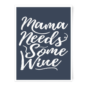 Mama Needs Some Wine Art Print