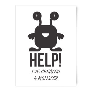 HELP Ive Created A Monster Art Print