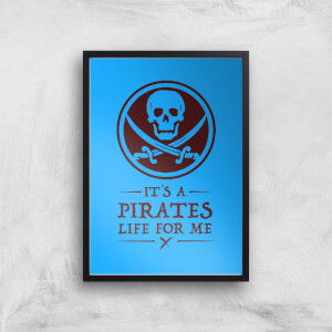 Its A Pirates Life For Me Art Print