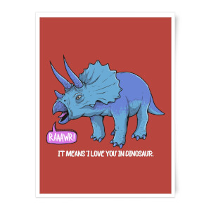 RAWR! It Means I Love You Art Print
