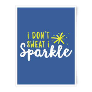 I Don't Sweat I Sparkle Art Print