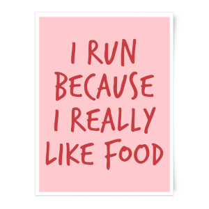I Run Because I Really Like Food Art Print