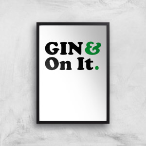 Gin & On It Art Print