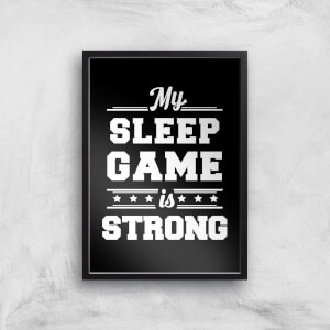 My Sleep Game Is Strong Art Print