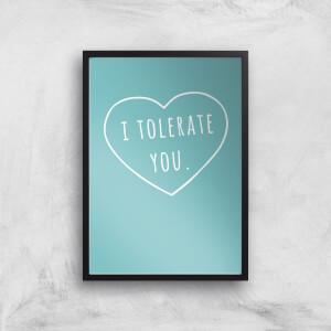 I Tolerate You Art Print