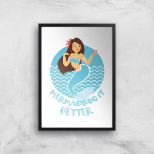 Mermaids Do It Better Art Print