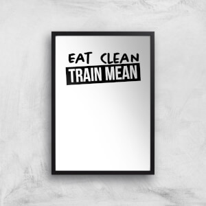 Eat Clean Train Mean Art Print