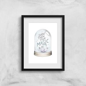 Show Them Your Magic Art Print