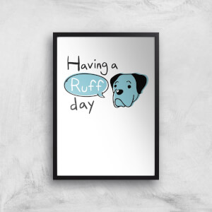 Having A Ruff Day Art Print