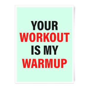 Your Workout Is My Warmup Art Print