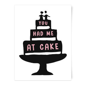 You Had Me At Cake Art Print