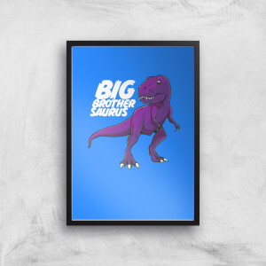 Im A Big Brothersaurus Art Print