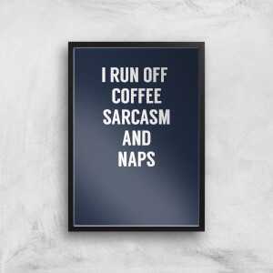 I Run Off Coffee Sarcasm And Naps Art Print
