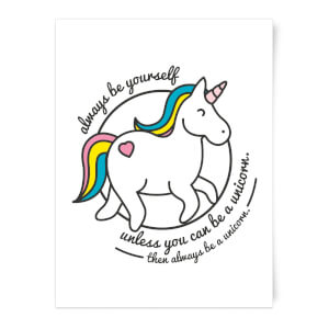 Always Be Yourself Unless You Can Be A Unicorn Art Print