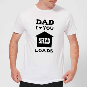 Dad I Love You Shed Loads Men's T-Shirt - White
