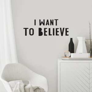 I Want To Believe Wall Decal