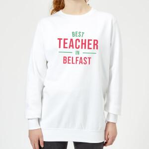 Best Teacher In Belfast Women's Sweatshirt - White