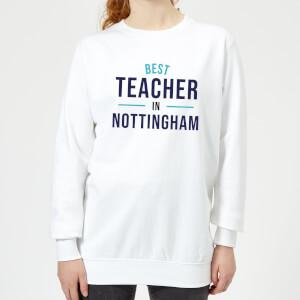 Best Teacher In Nottingham Women's Sweatshirt - White