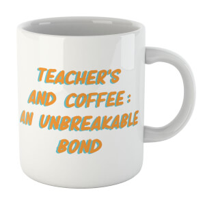 Teacher's And Coffee: An Unbreakable Bond Mug