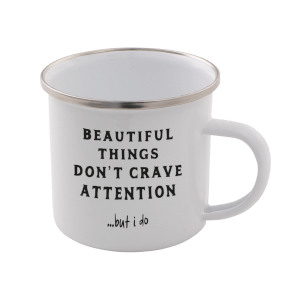 Beautiful Things Don't Crave Attention... But I Do Enamel Mug – White