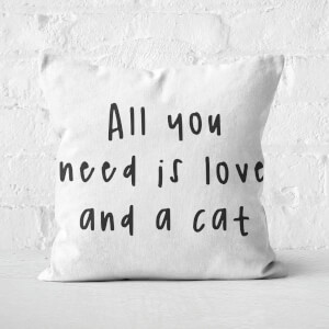 All You Need Is Love And A Cat Square Cushion