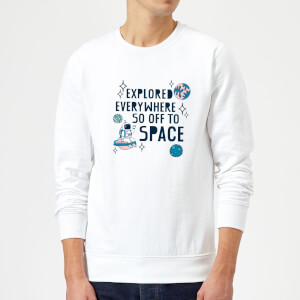 Explored Everywhere So Off To Space Sweatshirt - White