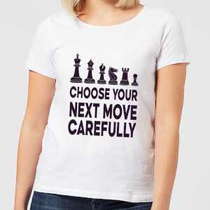 Choose Your Next Move Carefully Women's T-Shirt - White