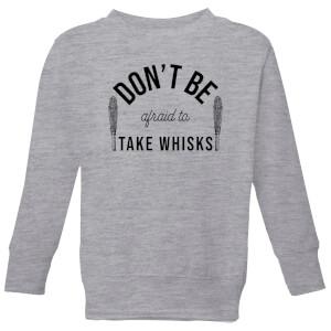 Cooking Don't Be Afraid To Take Whisks Kids' Sweatshirt