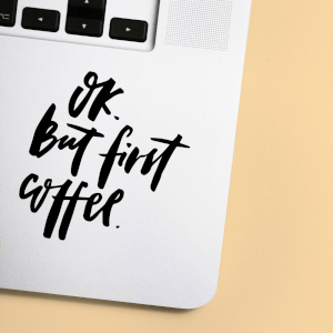 Ok But First Coffee Laptop Sticker