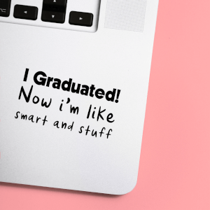 I Graduated! Now I'm Like Smart And Stuff Laptop Sticker