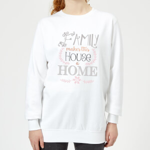 Family Makes This House A Home Women's Sweatshirt - White
