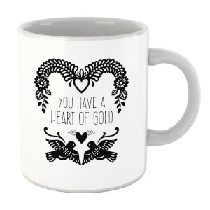 You Have A Heart Of Gold Mug