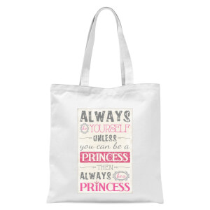 Always Be Yourself Unless You Can Be A Princess Tote Bag - White