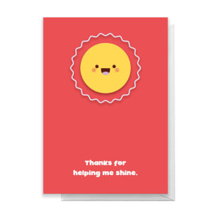 Thanks For Helping Me Shine Greetings Card