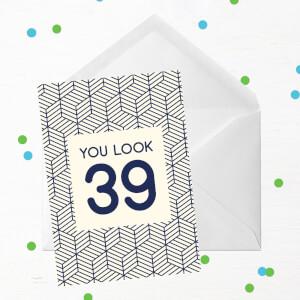 You Look 39 Greetings Card